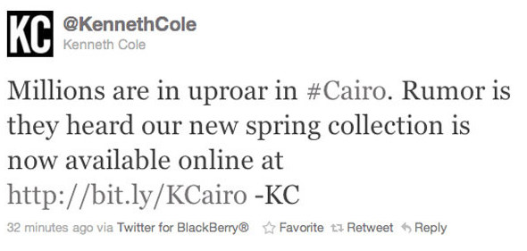 Kenneth Cole Cairo tweet: Millions are in uproar in Cairo. Rumor is they heard our new spring collection is now available online